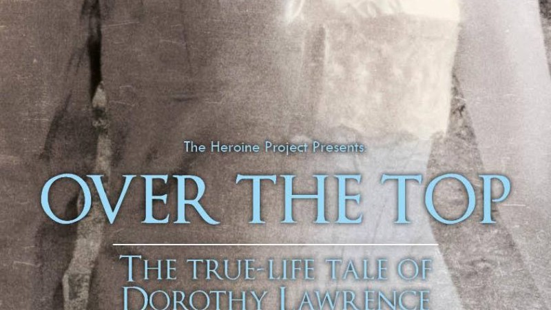'Over the Top – The True-life Tale of Dorothy Lawrence', Premieres at The Pound Arts Centre, Corsham – 4 Mar 2016 7.30pm